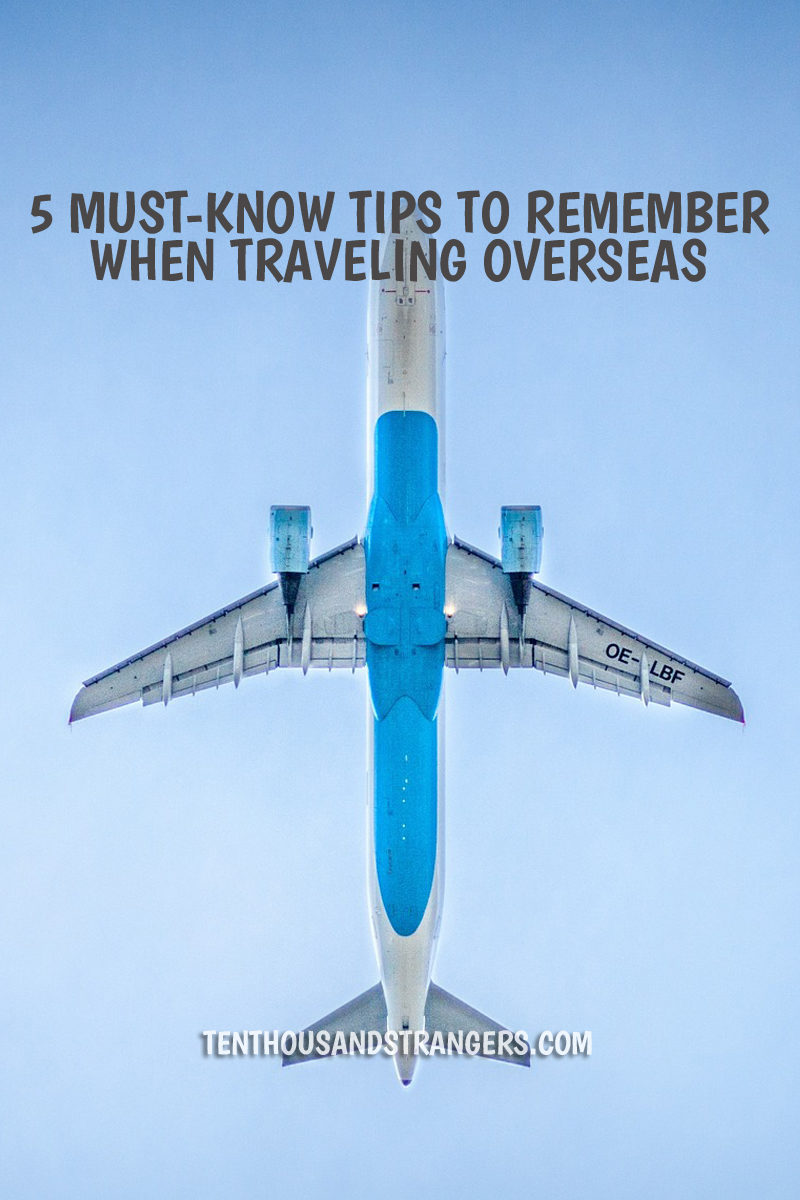 5 Must-Know Tips to Remember When Traveling Overseas