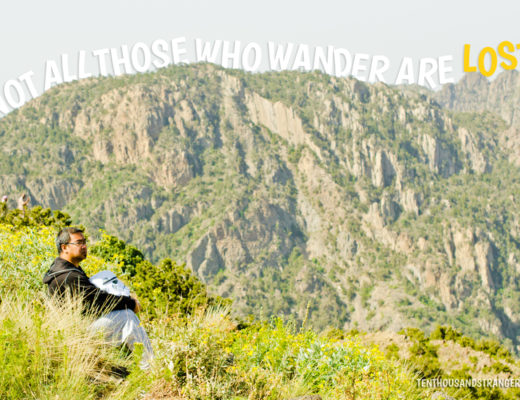"""Not all those who wander are lost."" ~ J. R. R. Tolkien"